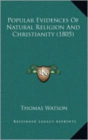 Popular Evidences of Natural Religion and Christianity (1805popular Evidences of Natural Religion and Christianity (1805) ) - Thomas Watson
