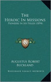The Heroic in Missions: Pioneers in Six Fields (1894)