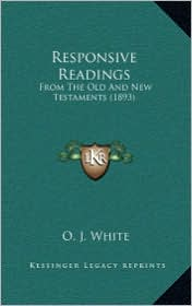 Responsive Readings: From the Old and New Testaments (1893) - O. J. White