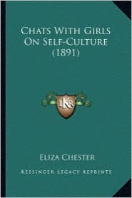 Chats with Girls on Self-Culture (1891) - Eliza Chester
