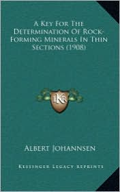A Key for the Determination of Rock-Forming Minerals in Thin Sections (1908) - Albert Johannsen