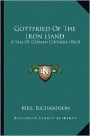 Gottfried of the Iron Hand: A Tale of German Chivalry (1865) - Mrs Richardson
