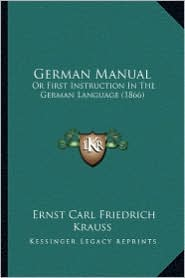 German Manual: Or First Instruction in the German Language (1866) - Ernst Carl Friedrich Krauss