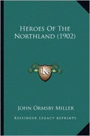 Heroes of the Northland (1902) - John Ormsby Miller