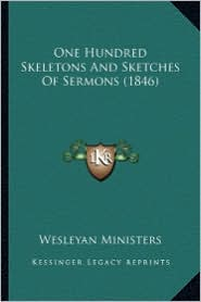 One Hundred Skeletons and Sketches of Sermons (1846) - Wesleyan Ministers