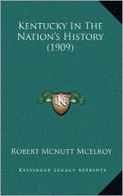 Kentucky in the Nation's History (1909) - Robert McNutt McElroy
