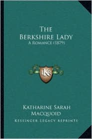 The Berkshire Lady: A Romance (1879) - Katharine Sarah Macquoid
