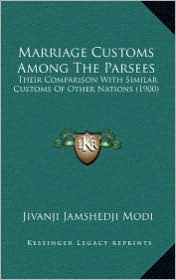 Marriage Customs Among The Parsees: Their Comparison With Similar Customs Of Other Nations (1900) - Jivanji Jamshedji Modi
