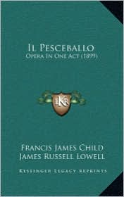 Il Pesceballo: Opera In One Act (1899) - Francis James Child, James Russell Lowell