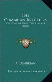 The Cumbrian Brothers: Or How We Raise The Revenue (1885) - A A Cumbrian