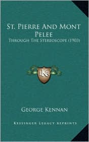 St. Pierre And Mont Pelee: Through The Stereoscope (1903) - George Kennan