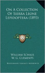 On A Collection Of Sierra Leone Lepidoptera (1893) - William Schaus, W. G. Clements