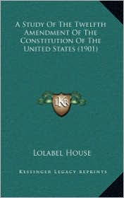 A Study Of The Twelfth Amendment Of The Constitution Of The United States (1901) - Lolabel House