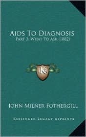 Aids To Diagnosis: Part 3, What To Ask (1882) - John Milner Fothergill