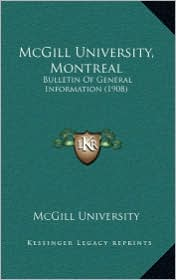 McGill University, Montreal: Bulletin Of General Information (1908) - McGill McGill University