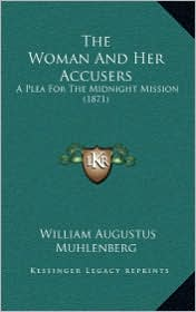 The Woman And Her Accusers: A Plea For The Midnight Mission (1871) - William Augustus Muhlenberg