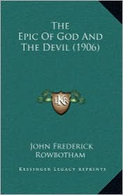 The Epic Of God And The Devil (1906) - John Frederick Rowbotham