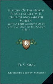 History Of The North Russell Street M.E. Church And Sabbath School: With A Brief Account Of St. John's Church At The Odeon (1861) - D.S. King (Editor)