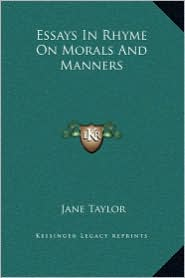 Essays In Rhyme On Morals And Manners - Jane Taylor