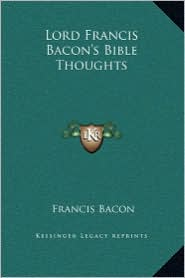 Lord Francis Bacon's Bible Thoughts - Francis Bacon