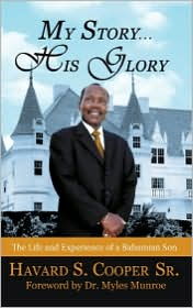 My Story ... His Glory: The Life and Experience of a Bahamian Son: Havard S. Cooper Sr.