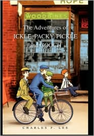 The Adventures Of Ickle, Packy, Pickle And Gooch - Charles F. Lee