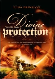 Divine Protection: For He Will Give His Angles Special Charge Over You to Protect You - Elna Prinsloo