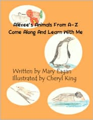 Alexee's Animals From A-Z - Mary Eagan, Cherly King (Illustrator)