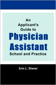 An Applicant's Guide To Physician Assistant School And Practice - Mpas Pa-C Rd Erin L. Sherer