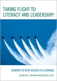 Taking Flight to Literacy and Leadership: Soaring to New Heights in Learning - Jacqueline J. Brayman, Maureen A. Grey, Michael A. Stearns