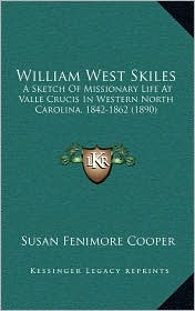 William West Skiles: A Sketch of Missionary Life at Valle Crucis in Western North Carolina, 1842-1862 (1890) - Susan Fenimore Cooper (Editor)
