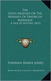 The Gypsy Mother or the Miseries of Enforced Marriage: A Tale of Mystery (1833) - Hannah Maria Jones