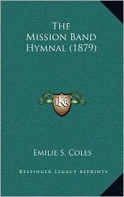 The Mission Band Hymnal (1879) - Emilie S. Coles