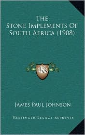 The Stone Implements Of South Africa (1908) - James Paul Johnson