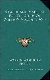 A Guide And Material For The Study Of Goethe's Egmont (1904) - Warren Washburn Florer