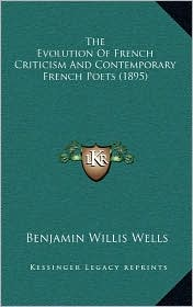 The Evolution Of French Criticism And Contemporary French Poets (1895) - Benjamin Willis Wells