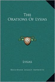 The Orations Of Lysias - Lysias