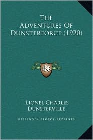 The Adventures Of Dunsterforce (1920) - Lionel Charles Dunsterville