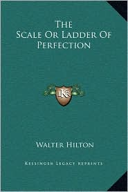 The Scale Or Ladder Of Perfection - Walter Hilton