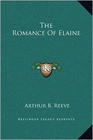 The Romance Of Elaine - Arthur B. Reeve