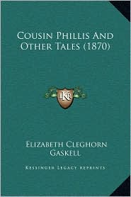 Cousin Phillis and Other Tales (1870) - Elizabeth Gaskell