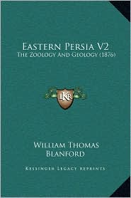 Eastern Persia V2: The Zoology And Geology (1876) - William Thomas Blanford