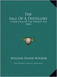 The Sale Of A Distillery: A Penciling Of The Present Age (1845) - William Oland Bourne