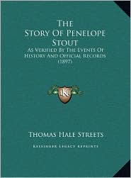 The Story Of Penelope Stout: As Verified By The Events Of History And Official Records (1897) - Thomas Hale Streets