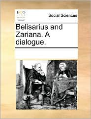 Belisarius And Zariana. A Dialogue. - See Notes Multiple Contributors