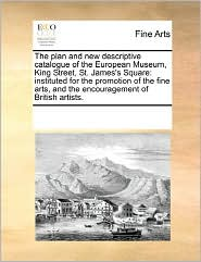 The Plan And New Descriptive Catalogue Of The European Museum, King Street, St. James's Square - See Notes Multiple Contributors