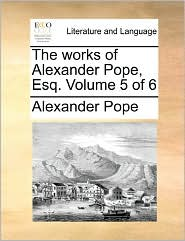 The Works Of Alexander Pope, Esq. Volume 5 Of 6 - Alexander Pope