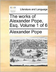 The works of Alexander Pope, Esq. Volume 1 of 6 - Alexander Pope
