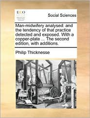 Man-Midwifery Analysed - Philip Thicknesse