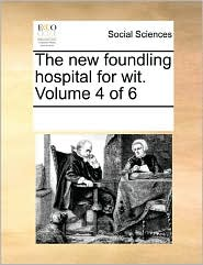 The New Foundling Hospital For Wit. Volume 4 Of 6 - See Notes Multiple Contributors